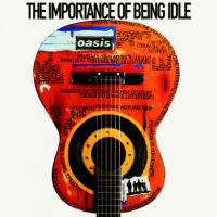 Cover: Oasis - The Importance Of Being Idle